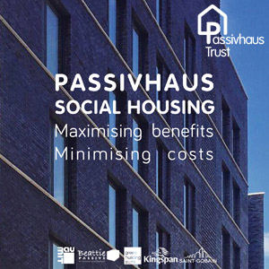 Passivhaus Social Housing: Maximising benefits, minimising costs