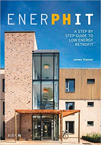 EnerPHit: a step by step guide to low energy retrofit by James Traynor